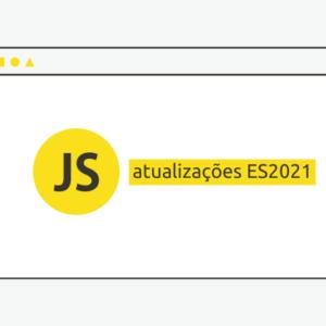 javascript atualizações ES2021